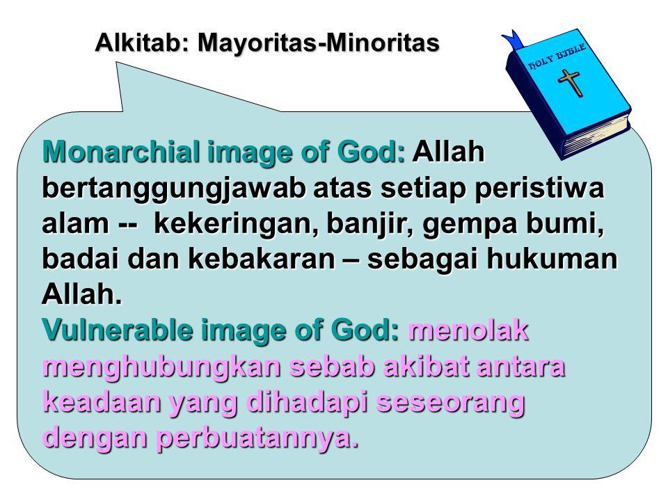 Monarchial image of God: Allah bertanggungjawab atas setiap peristiwa alam -- kekeringan, banjir, gempa bumi, badai dan kebakaran – sebagai hukuman Allah.