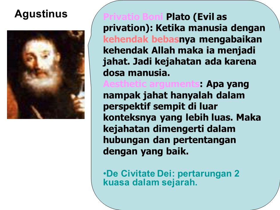 Privatio Boni Plato (Evil as privation): Ketika manusia dengan kehendak bebasnya mengabaikan kehendak Allah maka ia menjadi jahat.