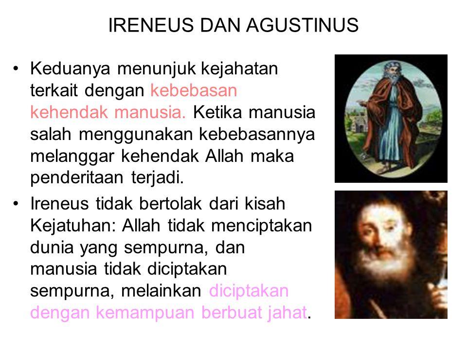 IRENEUS DAN AGUSTINUS Keduanya menunjuk kejahatan terkait dengan kebebasan kehendak manusia.