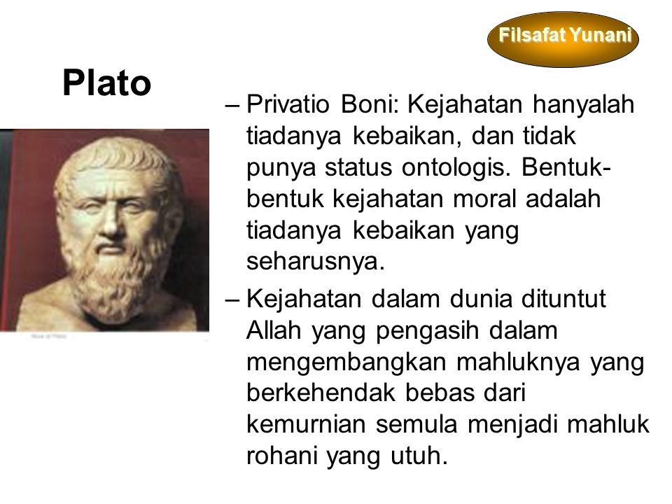 Filsafat Yunani Plato –Privatio Boni: Kejahatan hanyalah tiadanya kebaikan, dan tidak punya status ontologis.