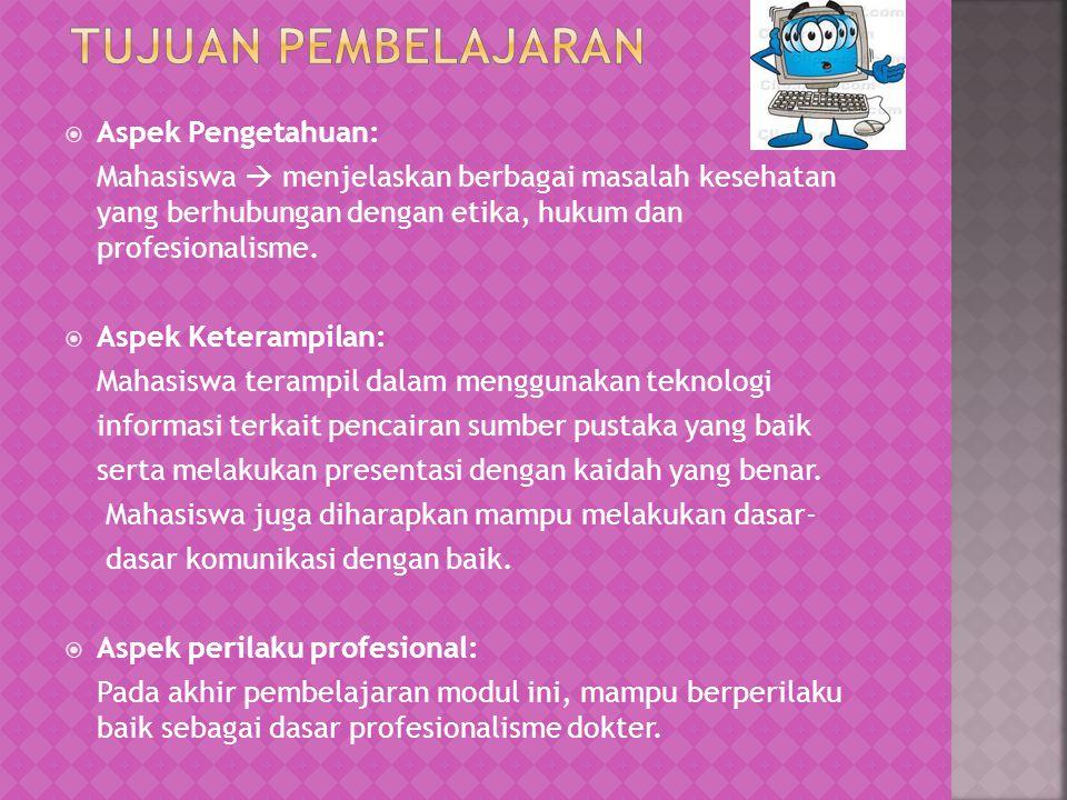  Aspek Pengetahuan: Mahasiswa  menjelaskan berbagai masalah kesehatan yang berhubungan dengan etika, hukum dan profesionalisme.  Aspek Keterampilan