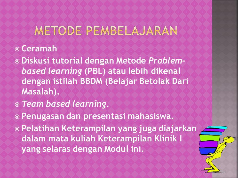  Ceramah  Diskusi tutorial dengan Metode Problem- based learning (PBL) atau lebih dikenal dengan istilah BBDM (Belajar Betolak Dari Masalah).  Team