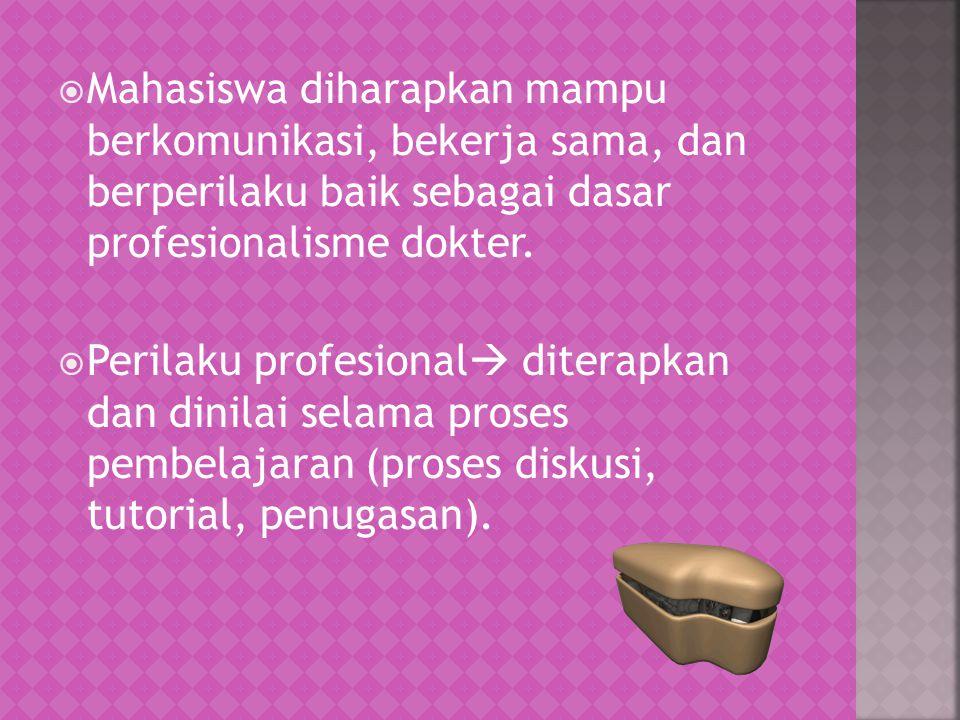  Mahasiswa diharapkan mampu berkomunikasi, bekerja sama, dan berperilaku baik sebagai dasar profesionalisme dokter.  Perilaku profesional  diterapk
