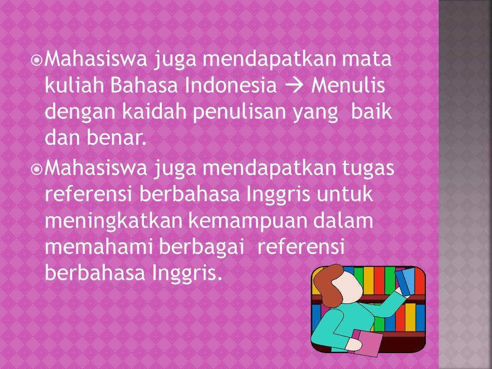 Mahasiswa juga mendapatkan mata kuliah Bahasa Indonesia  Menulis dengan kaidah penulisan yang baik dan benar.  Mahasiswa juga mendapatkan tugas re