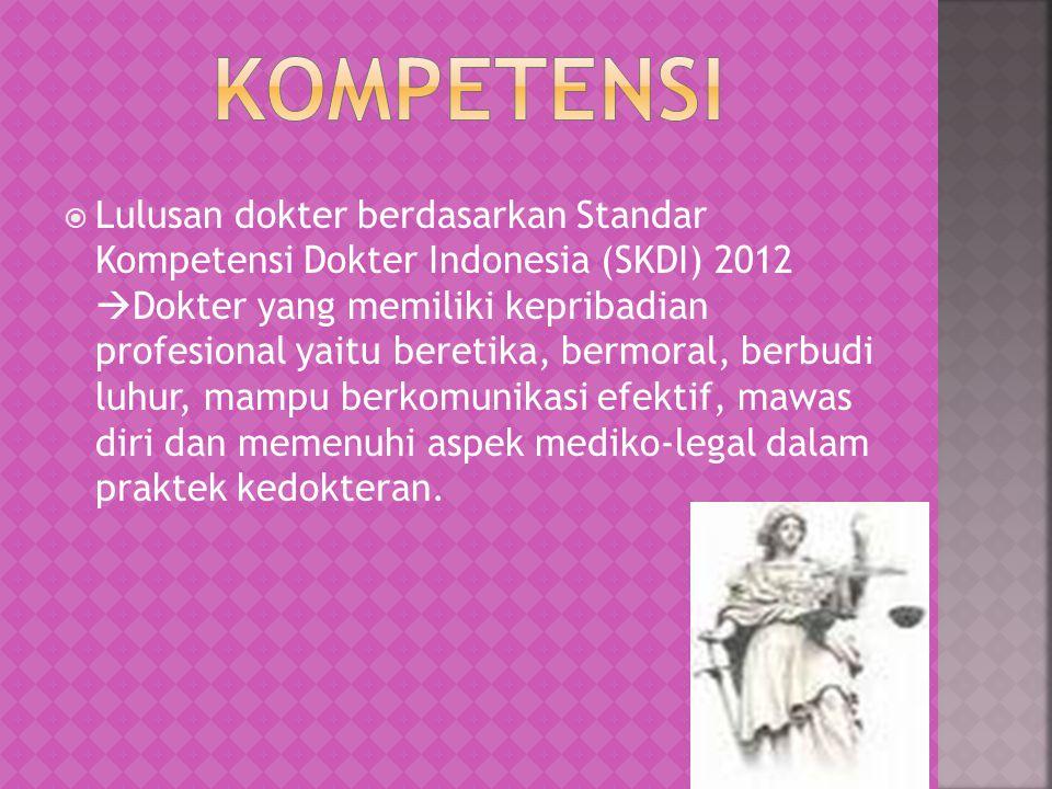  Lulusan dokter berdasarkan Standar Kompetensi Dokter Indonesia (SKDI) 2012  Dokter yang memiliki kepribadian profesional yaitu beretika, bermoral, berbudi luhur, mampu berkomunikasi efektif, mawas diri dan memenuhi aspek mediko-legal dalam praktek kedokteran.