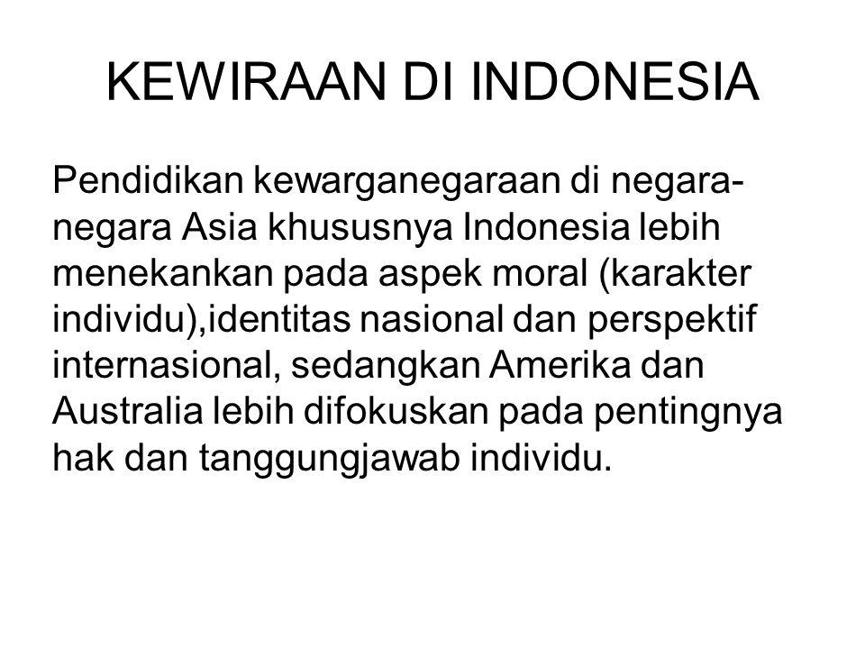 KEWIRAAN DI INDONESIA Pendidikan kewarganegaraan di negara- negara Asia khususnya Indonesia lebih menekankan pada aspek moral (karakter individu),iden