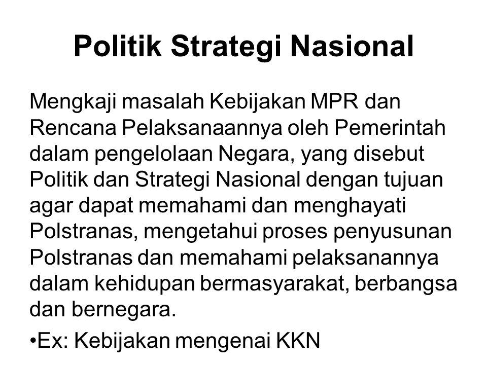 Politik Strategi Nasional Mengkaji masalah Kebijakan MPR dan Rencana Pelaksanaannya oleh Pemerintah dalam pengelolaan Negara, yang disebut Politik dan