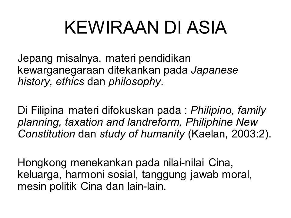 KEWIRAAN DI ASIA Jepang misalnya, materi pendidikan kewarganegaraan ditekankan pada Japanese history, ethics dan philosophy. Di Filipina materi difoku