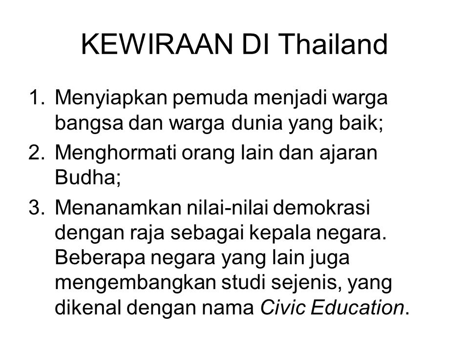KEWIRAAN DI Thailand 1.Menyiapkan pemuda menjadi warga bangsa dan warga dunia yang baik; 2.Menghormati orang lain dan ajaran Budha; 3.Menanamkan nilai