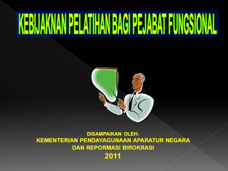 DISAMPAIKAN OLEH: KEMENTERIAN PENDAYAGUNAAN APARATUR NEGARA DAN REPORMASI BIROKRASI 2011