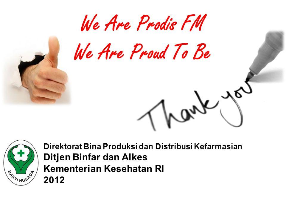 Direktorat Bina Produksi dan Distribusi Kefarmasian Ditjen Binfar dan Alkes Kementerian Kesehatan RI 2012 We Are Prodis FM We Are Proud To Be