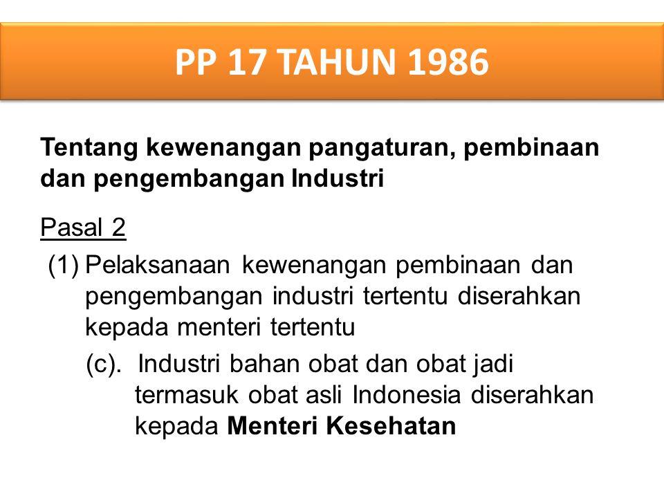 PP 17 TAHUN 1986 Tentang kewenangan pangaturan, pembinaan dan pengembangan Industri Pasal 2 (1)Pelaksanaan kewenangan pembinaan dan pengembangan industri tertentu diserahkan kepada menteri tertentu (c).