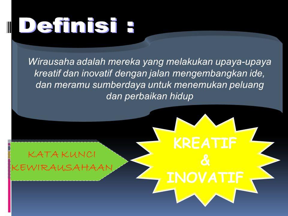 Wirausaha adalah mereka yang melakukan upaya-upaya kreatif dan inovatif dengan jalan mengembangkan ide, dan meramu sumberdaya untuk menemukan peluang dan perbaikan hidup KATA KUNCI KEWIRAUSAHAAN KATA KUNCI KEWIRAUSAHAAN KREATIF & INOVATIF