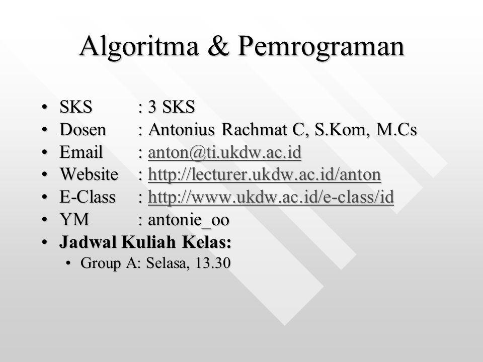 Algoritma & Pemrograman SKS: 3 SKSSKS: 3 SKS Dosen: Antonius Rachmat C, S.Kom, M.CsDosen: Antonius Rachmat C, S.Kom, M.Cs Email: anton@ti.ukdw.ac.idEm