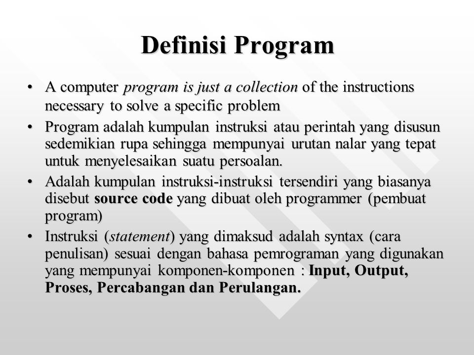 Definisi Program A computer program is just a collection of the instructions necessary to solve a specific problemA computer program is just a collect