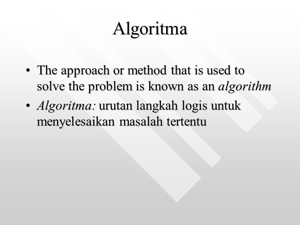 Algoritma The approach or method that is used to solve the problem is known as an algorithmThe approach or method that is used to solve the problem is