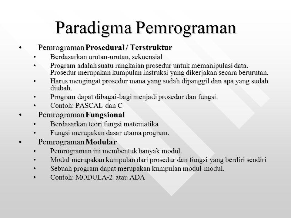Paradigma Pemrograman Pemrograman Prosedural / TerstrukturPemrograman Prosedural / Terstruktur Berdasarkan urutan-urutan, sekuensialBerdasarkan urutan