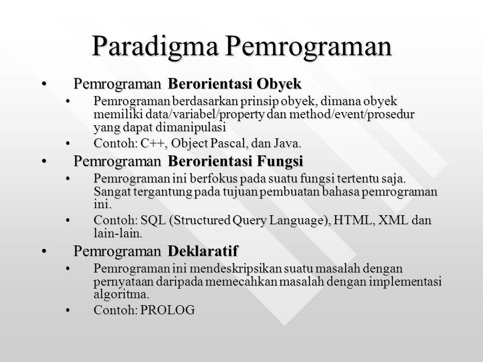 Paradigma Pemrograman Pemrograman Berorientasi ObyekPemrograman Berorientasi Obyek Pemrograman berdasarkan prinsip obyek, dimana obyek memiliki data/v