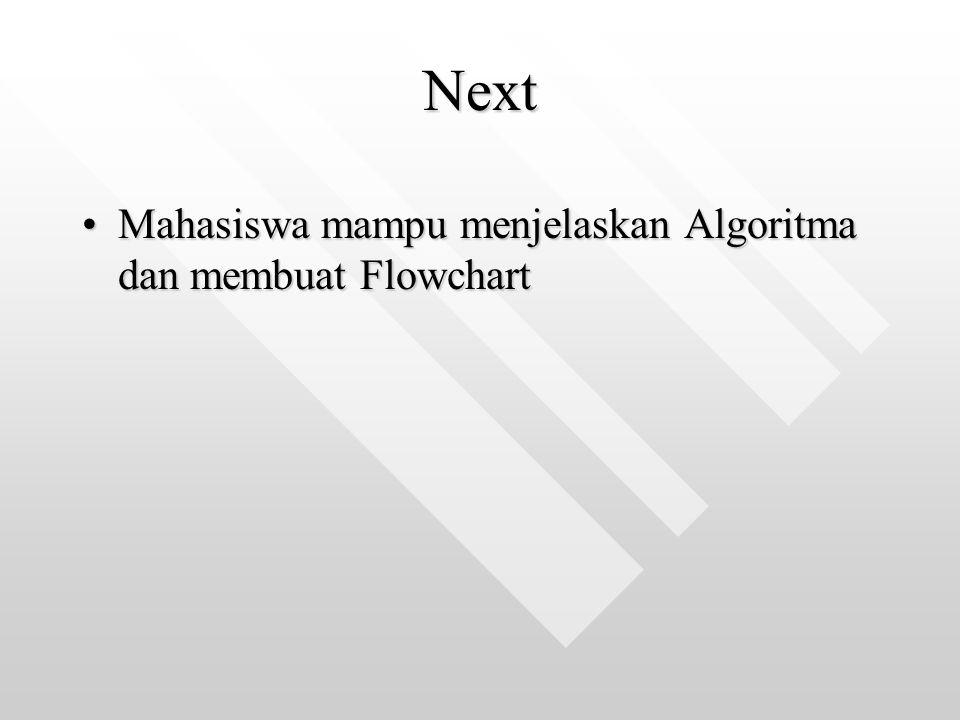 Next Mahasiswa mampu menjelaskan Algoritma dan membuat FlowchartMahasiswa mampu menjelaskan Algoritma dan membuat Flowchart