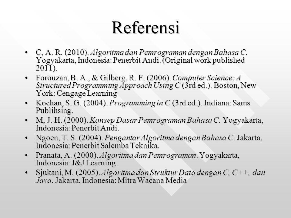 Referensi C, A. R. (2010). Algoritma dan Pemrograman dengan Bahasa C. Yogyakarta, Indonesia: Penerbit Andi. (Original work published 2011).C, A. R. (2