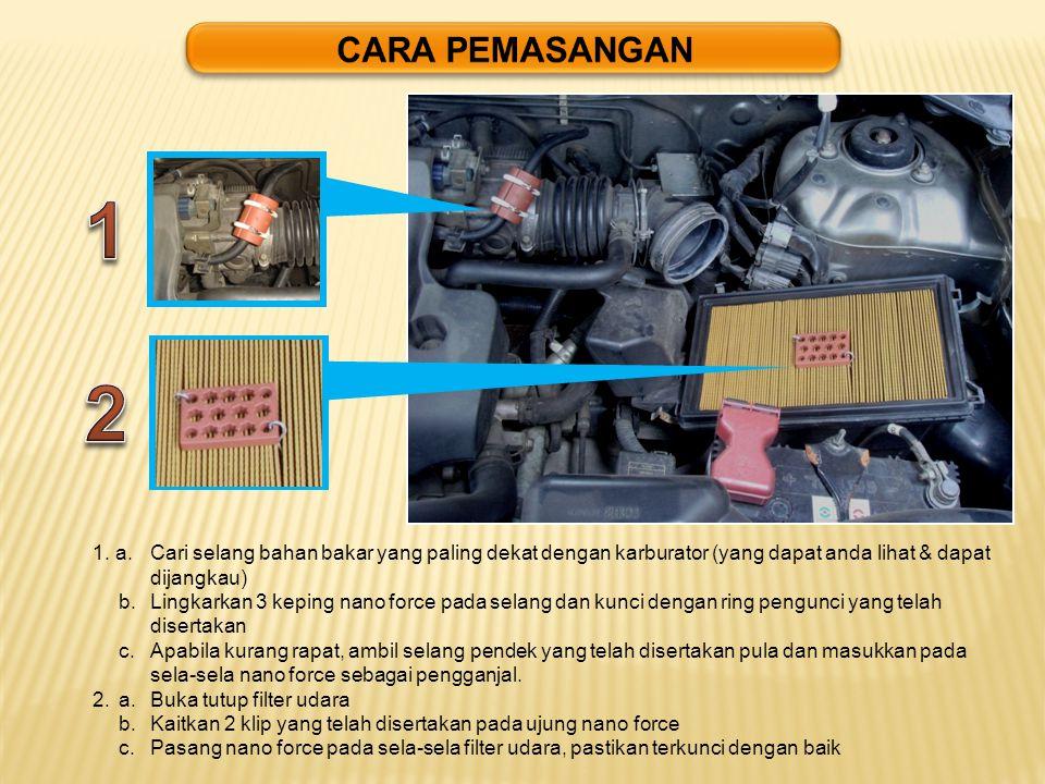 1. a.Cari selang bahan bakar yang paling dekat dengan karburator (yang dapat anda lihat & dapat dijangkau) b.Lingkarkan 3 keping nano force pada selan