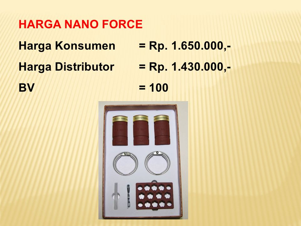 HARGA NANO FORCE Harga Konsumen= Rp. 1.650.000,- Harga Distributor= Rp. 1.430.000,- BV= 100