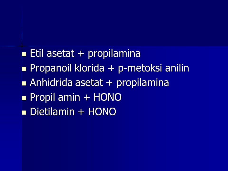 Etil asetat + propilamina Etil asetat + propilamina Propanoil klorida + p-metoksi anilin Propanoil klorida + p-metoksi anilin Anhidrida asetat + propi