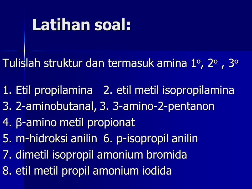 Latihan soal: Tulislah struktur dan termasuk amina 1 o, 2 o, 3 o 1. Etil propilamina2. etil metil isopropilamina 3. 2-aminobutanal, 3. 3-amino-2-penta