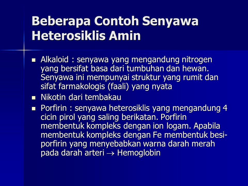 Beberapa Contoh Senyawa Heterosiklis Amin Alkaloid : senyawa yang mengandung nitrogen yang bersifat basa dari tumbuhan dan hewan. Senyawa ini mempunya