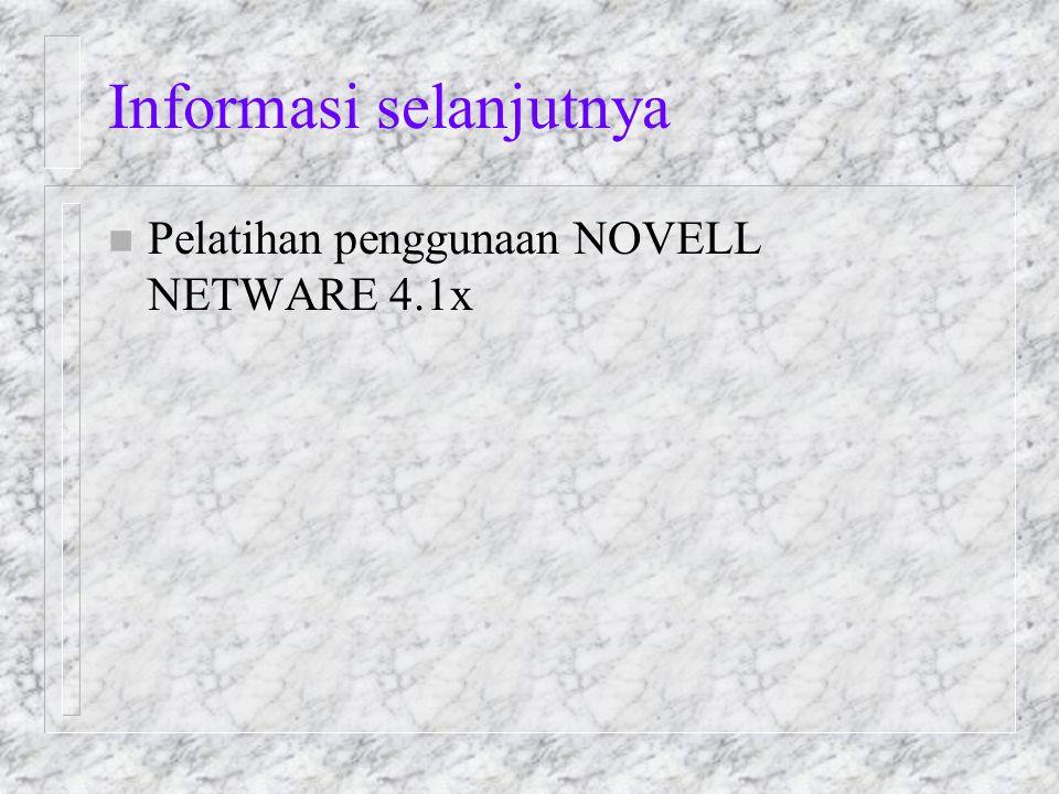 Informasi selanjutnya n Pelatihan penggunaan NOVELL NETWARE 4.1x
