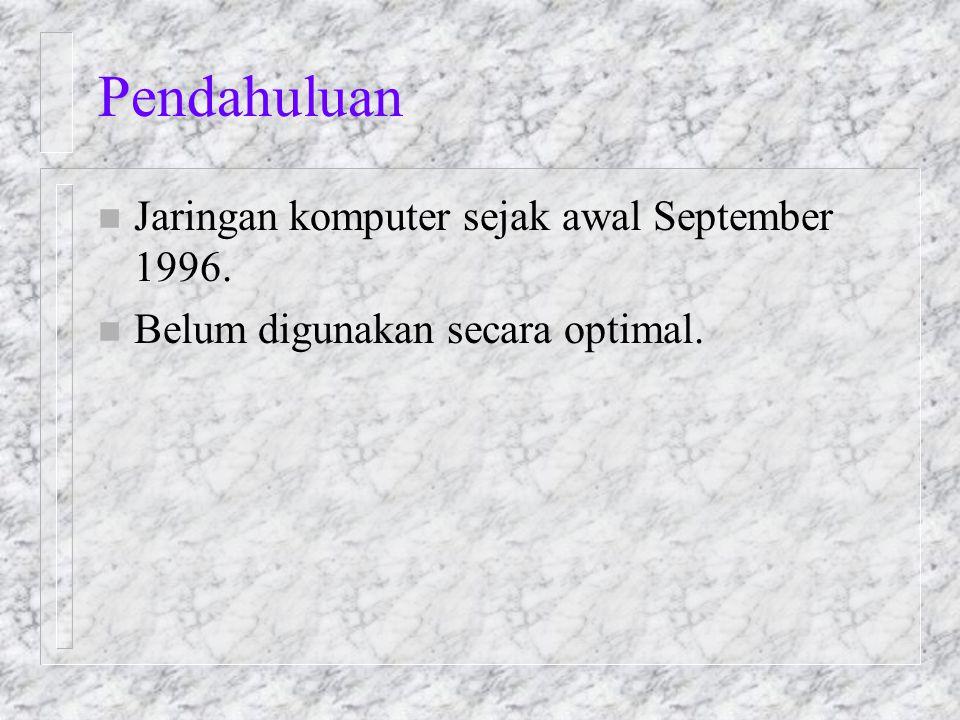 Pendahuluan n Jaringan komputer sejak awal September 1996. n Belum digunakan secara optimal.