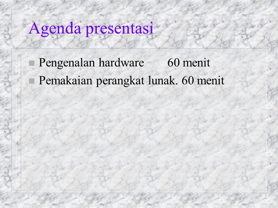 Agenda presentasi n Pengenalan hardware60 menit n Pemakaian perangkat lunak. 60 menit