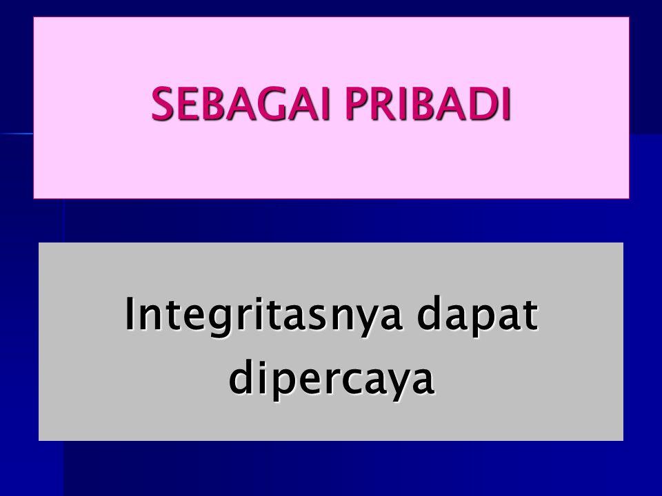 SEBAGAI PRIBADI Integritasnya dapat dipercaya