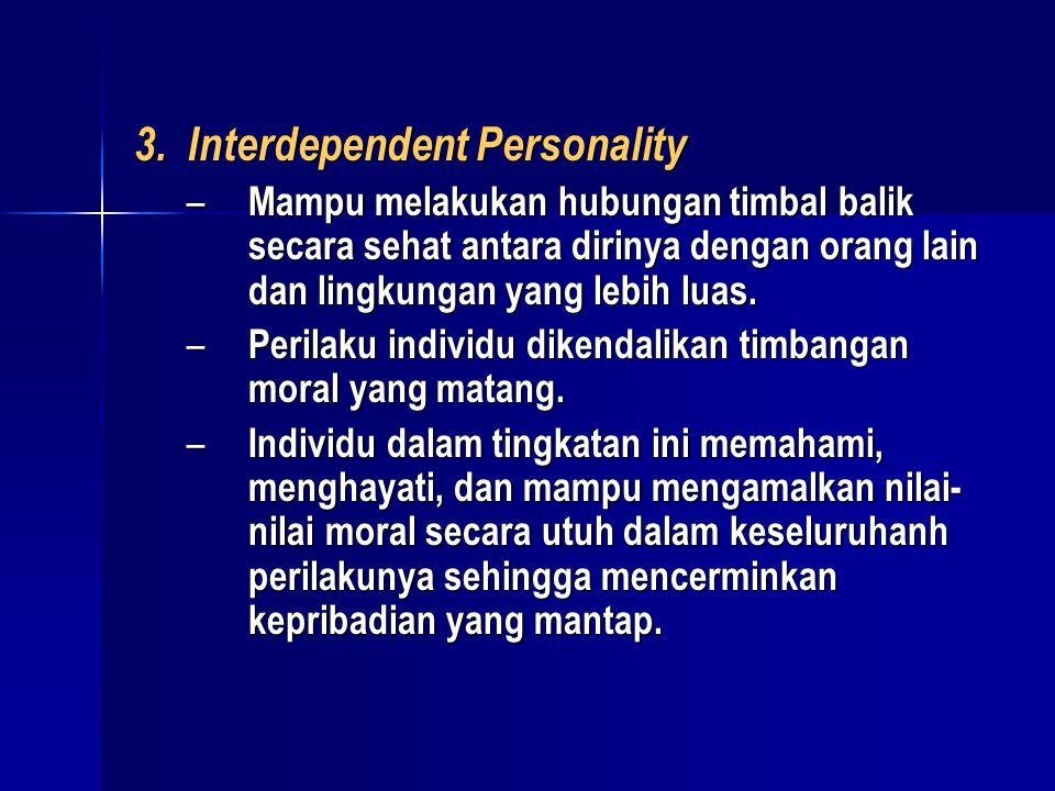 3. Interdependent Personality – Mampu melakukan hubungan timbal balik secara sehat antara dirinya dengan orang lain dan lingkungan yang lebih luas. –