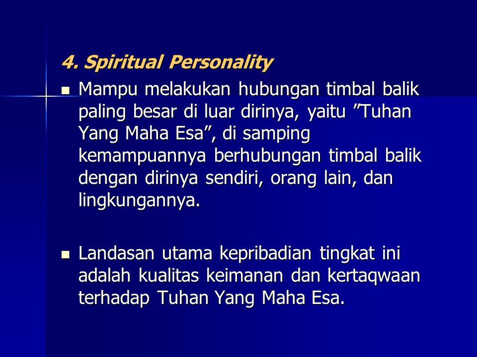 """4. Spiritual Personality Mampu melakukan hubungan timbal balik paling besar di luar dirinya, yaitu """"Tuhan Yang Maha Esa"""", di samping kemampuannya berh"""