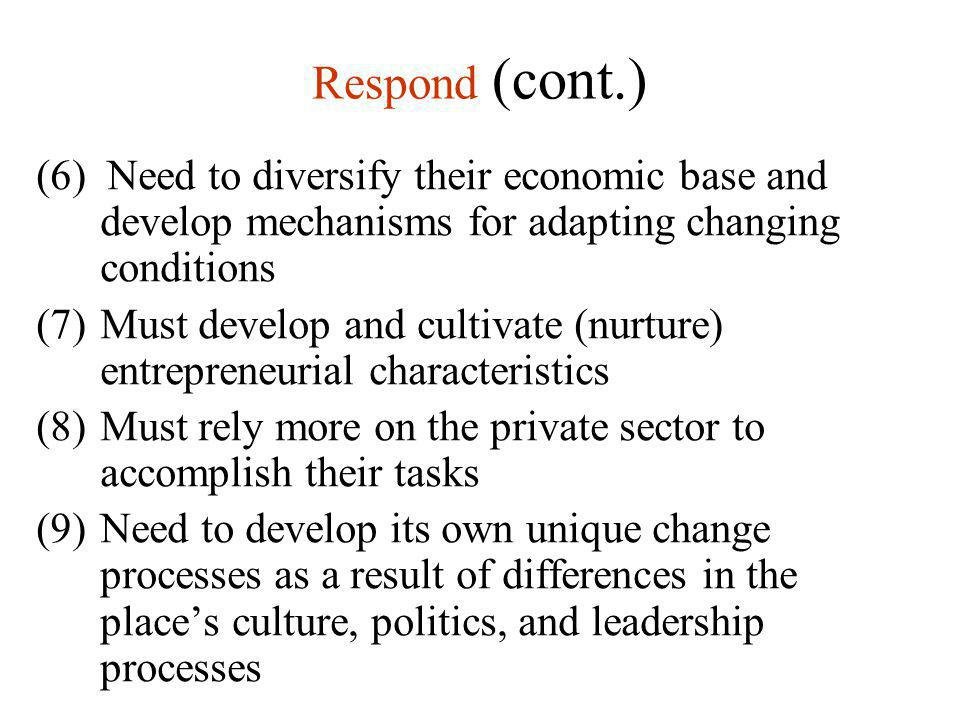 Respond (cont.) (6) Need to diversify their economic base and develop mechanisms for adapting changing conditions (7)Must develop and cultivate (nurtu