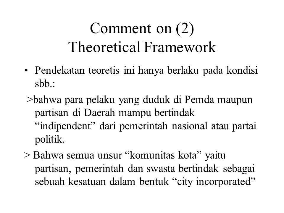 Comment on (2) Theoretical Framework Pendekatan teoretis ini hanya berlaku pada kondisi sbb.: >bahwa para pelaku yang duduk di Pemda maupun partisan di Daerah mampu bertindak indipendent dari pemerintah nasional atau partai politik.
