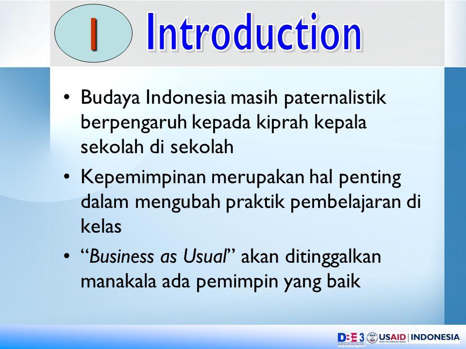 Budaya Indonesia masih paternalistik berpengaruh kepada kiprah kepala sekolah di sekolah Kepemimpinan merupakan hal penting dalam mengubah praktik pembelajaran di kelas Business as Usual akan ditinggalkan manakala ada pemimpin yang baik I