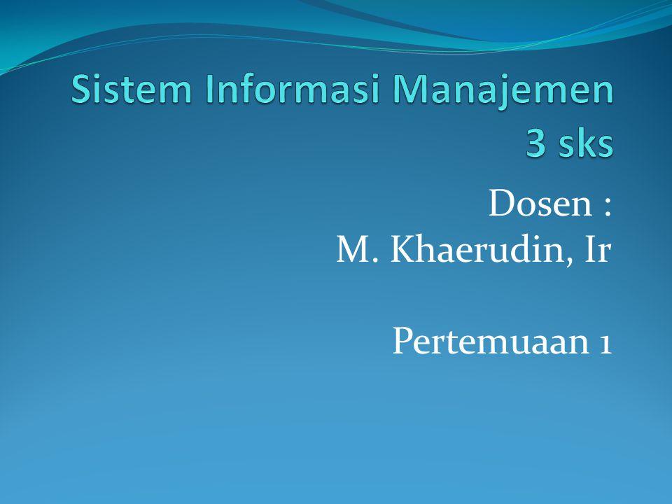 Tujuan Instruksional Umum Untuk memberikan pengetahuan umum kepada Mahasiswa tentang materi sistem informasi manajemen Mahasiswa diharapkan dapat memperoleh pengetahuan dasar mengenai sistem informasi manajemen Mahasiswa diharapkan mampu memahami peran sistem informasi manajemen dalam proses pengambilan keputusan
