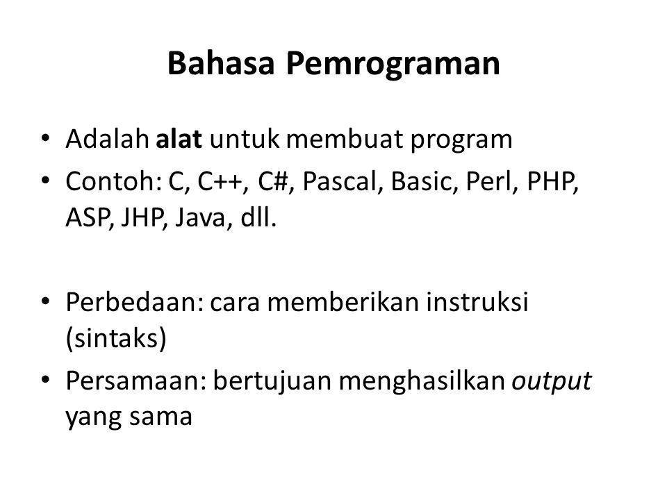 Bahasa Pemrograman Adalah alat untuk membuat program Contoh: C, C++, C#, Pascal, Basic, Perl, PHP, ASP, JHP, Java, dll. Perbedaan: cara memberikan ins