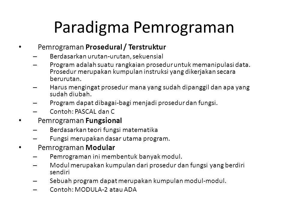 Paradigma Pemrograman Pemrograman Prosedural / Terstruktur – Berdasarkan urutan-urutan, sekuensial – Program adalah suatu rangkaian prosedur untuk mem