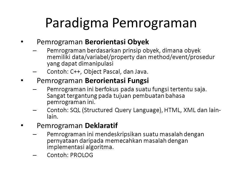 Paradigma Pemrograman Pemrograman Berorientasi Obyek – Pemrograman berdasarkan prinsip obyek, dimana obyek memiliki data/variabel/property dan method/