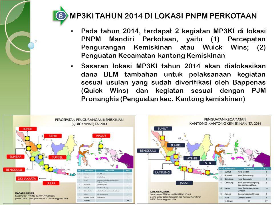 6 6 MP3KI TAHUN 2014 DI LOKASI PNPM PERKOTAAN Pada tahun 2014, terdapat 2 kegiatan MP3KI di lokasi PNPM Mandiri Perkotaan, yaitu (1) Percepatan Pengur