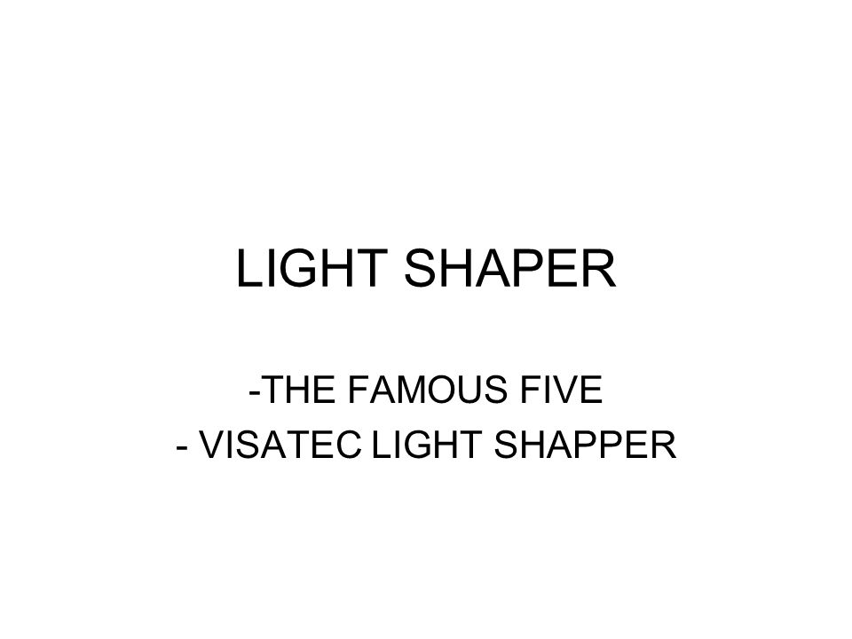 LIGHT SHAPER -THE FAMOUS FIVE - VISATEC LIGHT SHAPPER