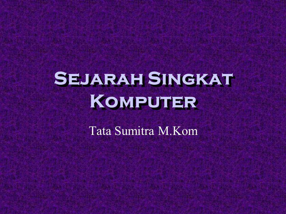Sejarah Singkat Komputer Tata Sumitra M.Kom