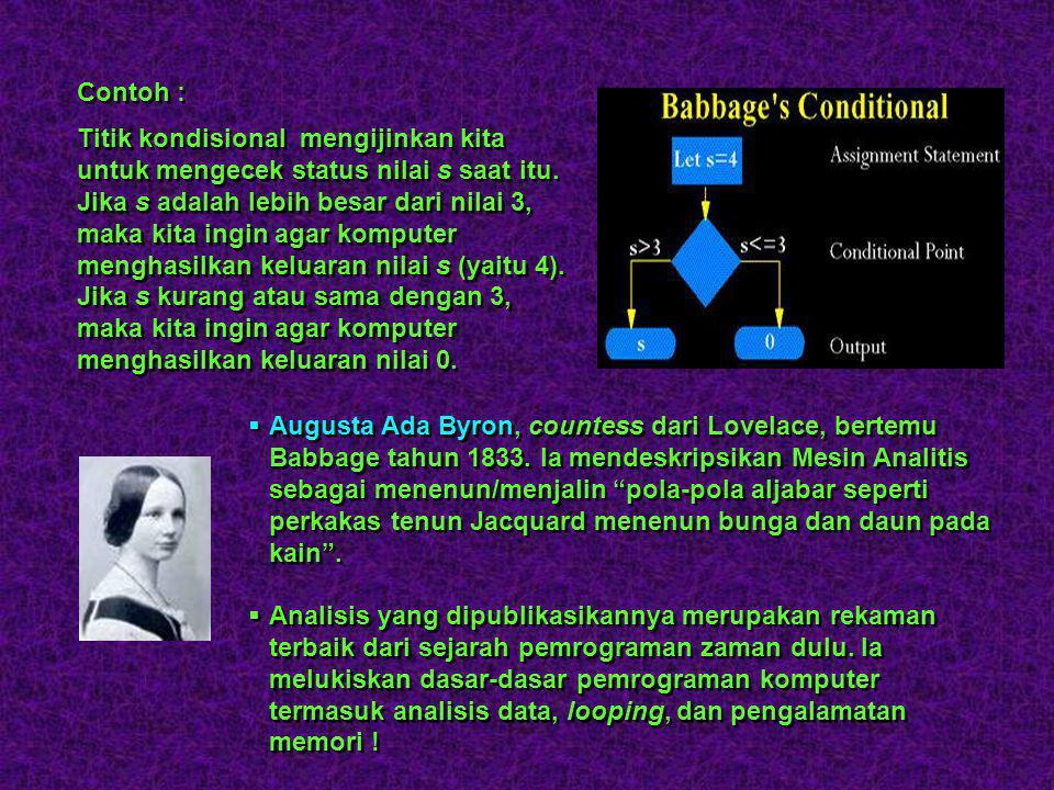 Mesin Analitis  Charles Babbage juga membuat mesin analitis : merupakan penghitung desimal paralel yang dapat beroperasi pada kata 50 desimal dan mampu menyimpan 1000 nomor desimal.