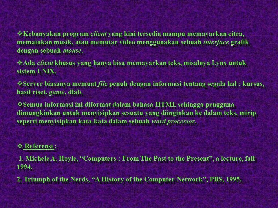 Internet  Web, atau tepatnya World Wide Web, dikembangkan di CERN, Zurich, Swiss olehTim Berners-Lee yang merilis Web server pertama di tahun 1991. W