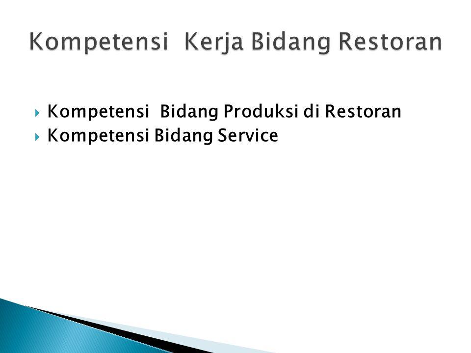 Kompetensi Bidang Produksi di Restoran  Kompetensi Bidang Service