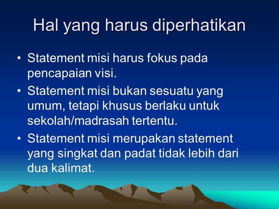 Hal yang harus diperhatikan Statement misi harus fokus pada pencapaian visi. Statement misi bukan sesuatu yang umum, tetapi khusus berlaku untuk sekol