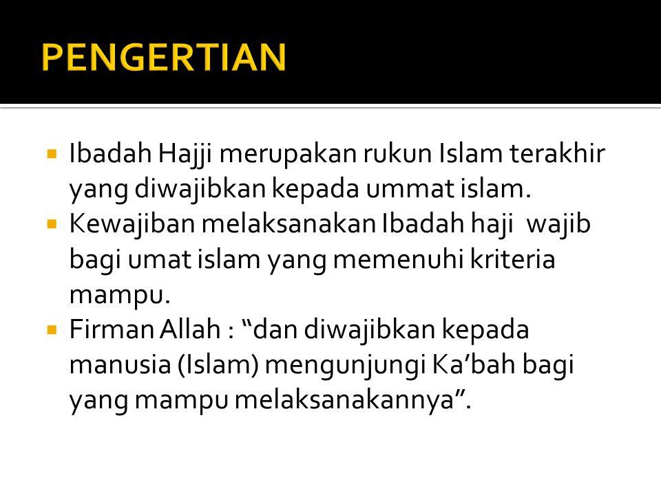  Ibadah Hajji merupakan rukun Islam terakhir yang diwajibkan kepada ummat islam.  Kewajiban melaksanakan Ibadah haji wajib bagi umat islam yang meme